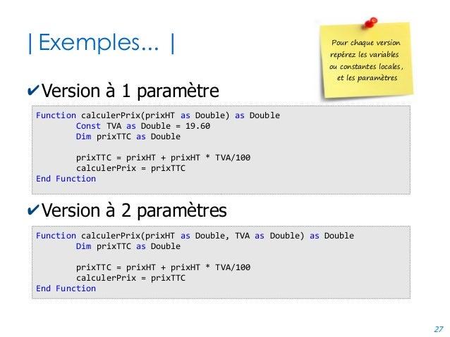 27 |Exemples... | ✔Version à 1 paramètre ✔Version à 2 paramètres Pour chaque version repérez les variables ou constantes l...