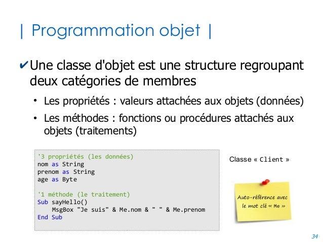 34 | Programmation objet | ✔Une classe d'objet est une structure regroupant deux catégories de membres ● Les propriétés : ...
