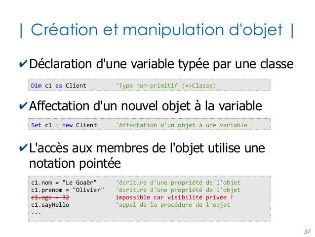 37 | Création et manipulation d'objet | ✔Déclaration d'une variable typée par une classe ✔Affectation d'un nouvel objet à ...