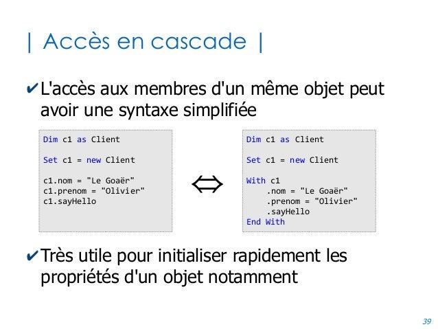 39 | Accès en cascade | ✔L'accès aux membres d'un même objet peut avoir une syntaxe simplifiée ✔Très utile pour initialise...