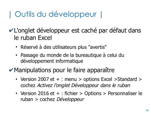 45 | Outils du développeur | ✔L'onglet développeur est caché par défaut dans le ruban Excel ● Réservé à des utilisateurs p...