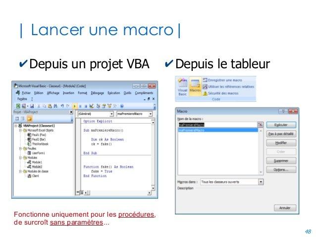 48 | Lancer une macro| ✔Depuis un projet VBA ✔Depuis le tableur Fonctionne uniquement pour les procédures, de surcroît san...