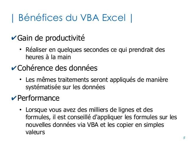 5 | Bénéfices du VBA Excel | ✔Gain de productivité ● Réaliser en quelques secondes ce qui prendrait des heures à la main ✔...