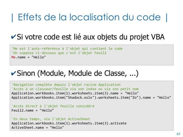 63 | Effets de la localisation du code | ✔Si votre code est lié aux objets du projet VBA ✔Sinon (Module, Module de Classe,...