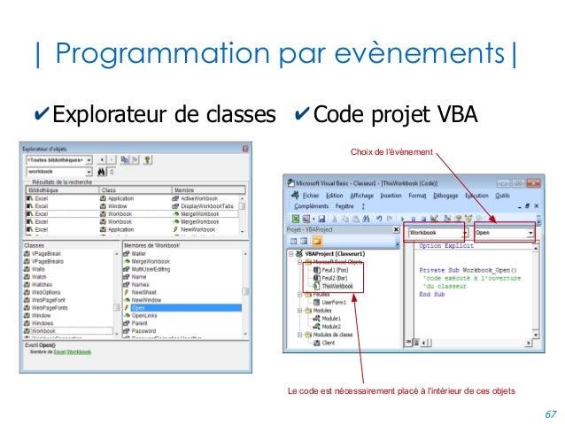 67 | Programmation par evènements| ✔Explorateur de classes ✔Code projet VBA Le code est nécessairement placé à l'intérieur...