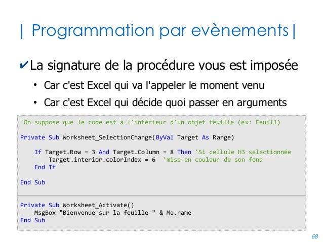 68 | Programmation par evènements| ✔La signature de la procédure vous est imposée ● Car c'est Excel qui va l'appeler le mo...