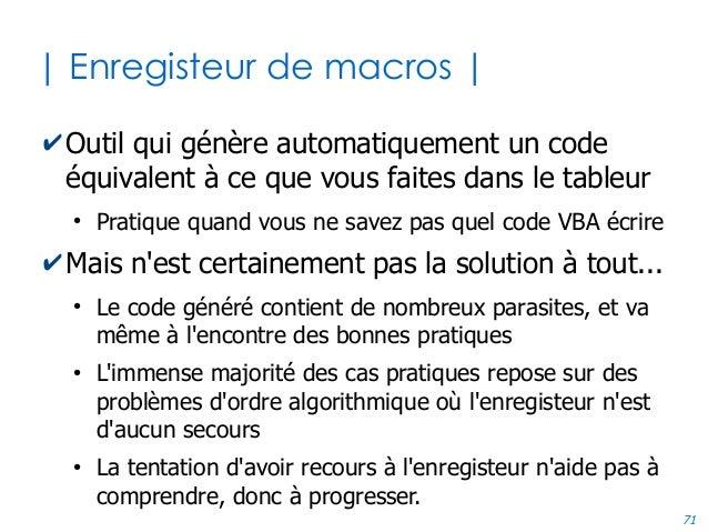 71 | Enregisteur de macros | ✔Outil qui génère automatiquement un code équivalent à ce que vous faites dans le tableur ● P...