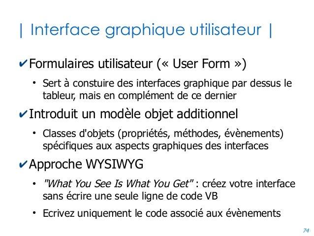 74 | Interface graphique utilisateur | ✔Formulaires utilisateur (« User Form ») ● Sert à constuire des interfaces graphiqu...