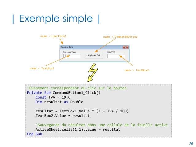76 | Exemple simple | name = TextBox1 name = TextBox2 name = UserForm1 name = CommandButton1 'Evènement correspondant au c...