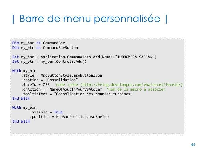 88 | Barre de menu personnalisée | Dim my_bar as CommandBar Dim my_btn as CommandBarButton Set my_bar = Application.Comman...