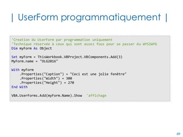 89 | UserForm programmatiquement | 'Creation du UserForm par programmation uniquement 'Technique réservée à ceux qui sont ...