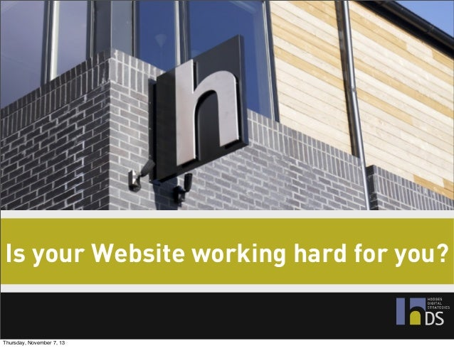 Is your Website working hard for you?  Thursday, November 7, 13