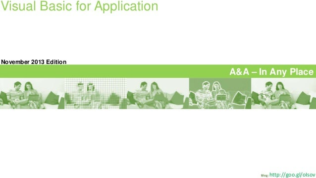 Visual Basic for Application  November 2013 Edition  A&A – In Any Place  Blog:  http://goo.gl/oIsov