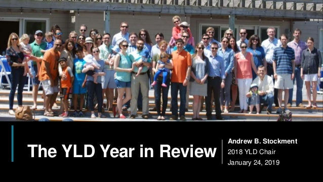 1 The YLD Year in Review Andrew B. Stockment 2018 YLD Chair January 24, 2019