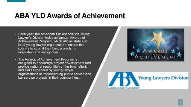 13 ABA YLD Awards of Achievement • Each year, the American Bar Association Young Lawyer's Division holds an annual Awards ...