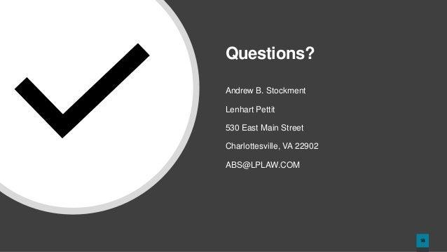 18 Questions? Andrew B. Stockment Lenhart Pettit 530 East Main Street Charlottesville, VA 22902 ABS@LPLAW.COM
