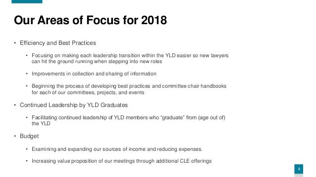 3 Our Areas of Focus for 2018 • Efficiency and Best Practices • Focusing on making each leadership transition within the Y...