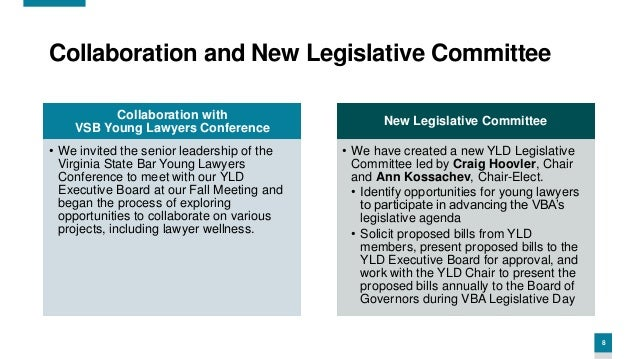 8 Collaboration and New Legislative Committee Collaboration with VSB Young Lawyers Conference • We invited the senior lead...