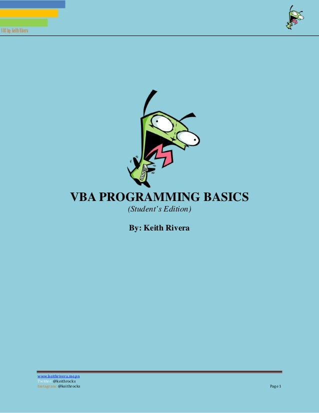 www.keithrivera.me.pn Twitter: @keithrocks @keithrocks Page 1Instagram: VBAby: KeithRivera VBA PROGRAMMING BASICS (Student...