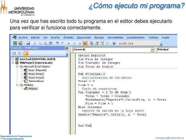 ¿Cómo ejecuto mi programa?        Una vez que has escrito todo tu programa en el editor debes ejecutarlo        para verif...
