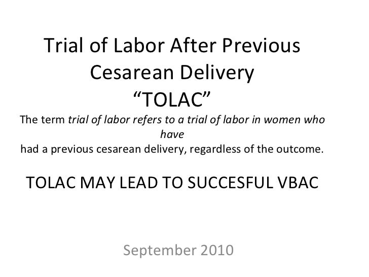 """Trial of Labor After Previous Cesarean Delivery """"TOLAC"""" The term  trial of labor refers to a trial of labor in women who h..."""