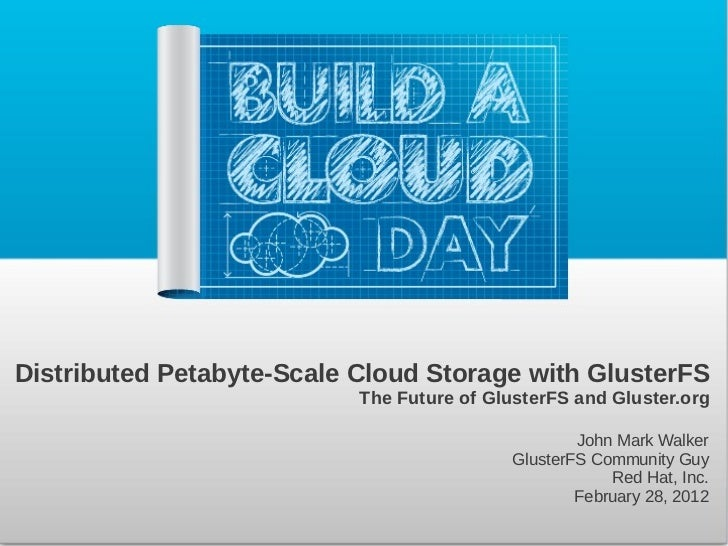 Distributed Petabyte-Scale Cloud Storage with GlusterFS                           The Future of GlusterFS and Gluster.org ...