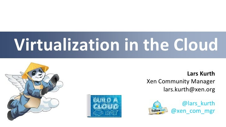 Virtualization in the Cloud                               Lars Kurth                 Xen Community Manager                ...