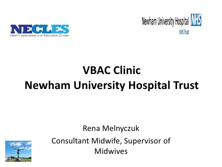 VBAC ClinicNewham University Hospital Trust<br />Rena Melnyczuk<br />Consultant Midwife, Supervisor of Midwives<br />