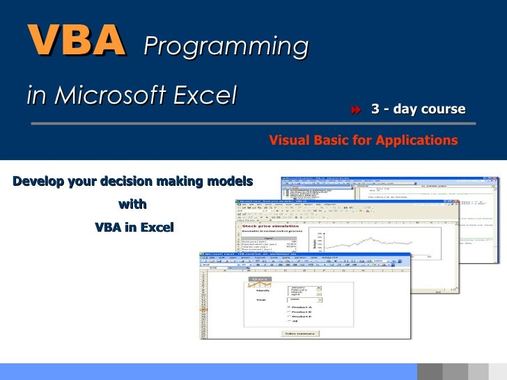 VBA   Programming  in Microsoft Excel  3 - day course Visual Basic for Applications Develop your decision making models ...