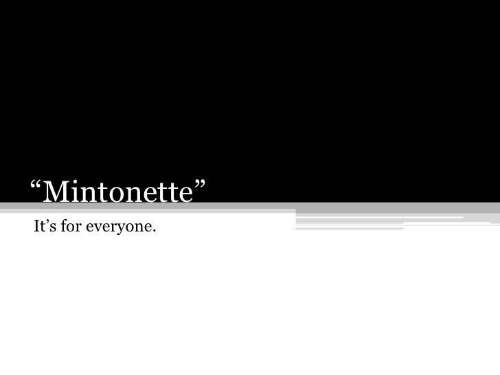 """""""Mintonette""""<br />It's for everyone.<br />"""