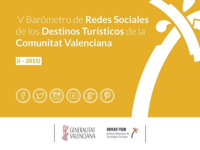 V Barómetro de Redes Sociales de los Destinos Turísticos de la Comunitat Valenciana Introducción al Barómetro El  V  B...