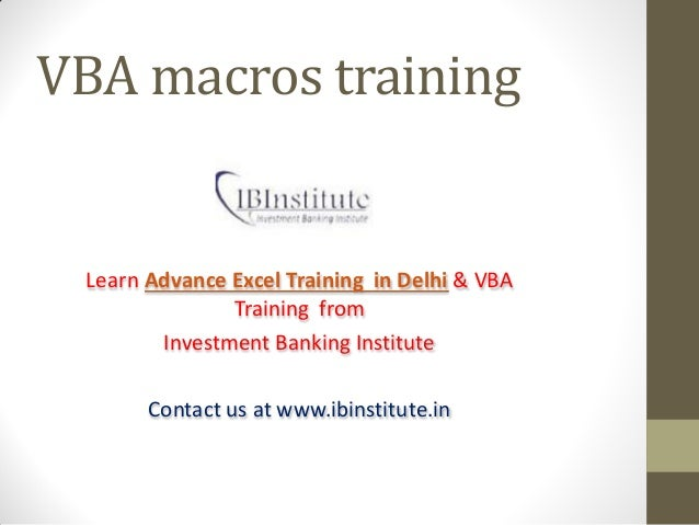 VBA macros training Learn Advance Excel Training in Delhi & VBA Training from Investment Banking Institute Contact us at w...