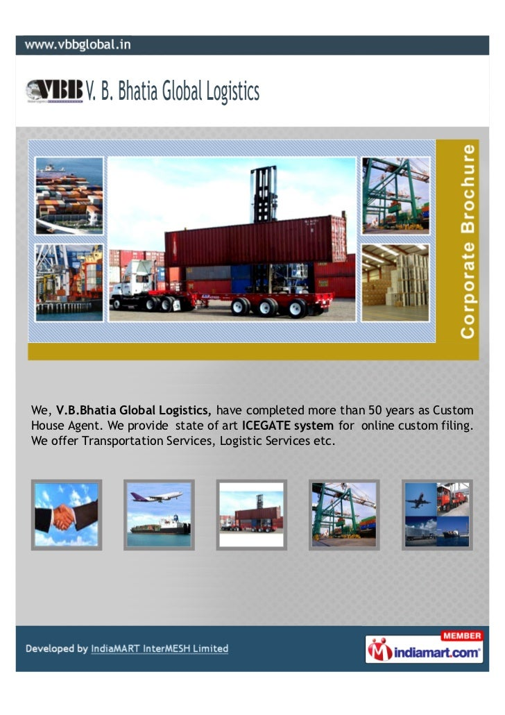 We, V.B.Bhatia Global Logistics, have completed more than 50 years as CustomHouse Agent. We provide state of art ICEGATE s...