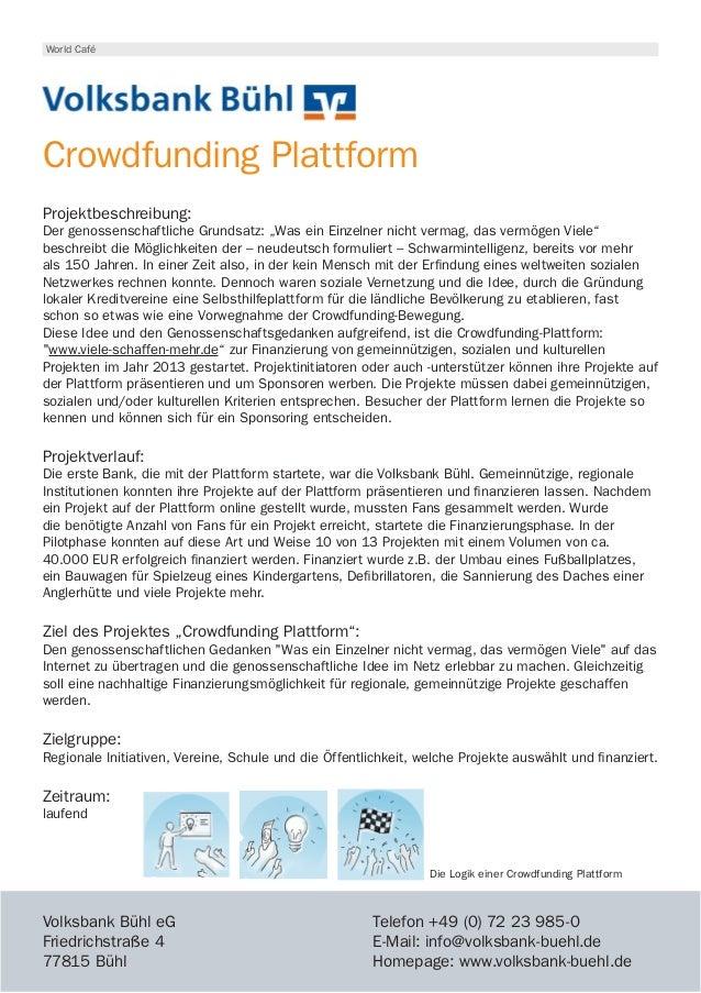 World Café Crowdfunding Plattform Volksbank Bühl eG Friedrichstraße 4 77815 Bühl Die Logik einer Crowdfunding Plattform T...