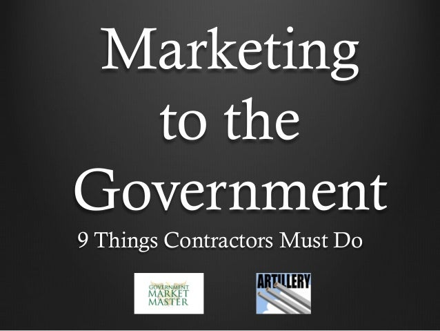 Marketing to the Government 9 Things Contractors Must Do
