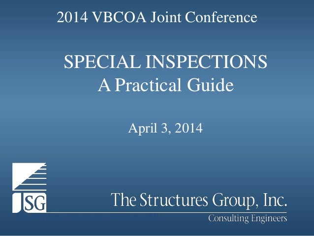 SPECIAL INSPECTIONS A Practical Guide April 3, 2014 Presented by : Michael A. Matthews, P.E. 2014 VBCOA Joint Conference