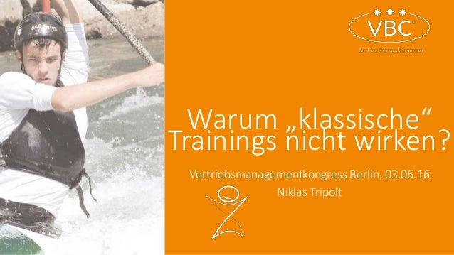 "Warum ""klassische"" Trainings nicht wirken? Vertriebsmanagementkongress Berlin, 03.06.16 Niklas Tripolt"