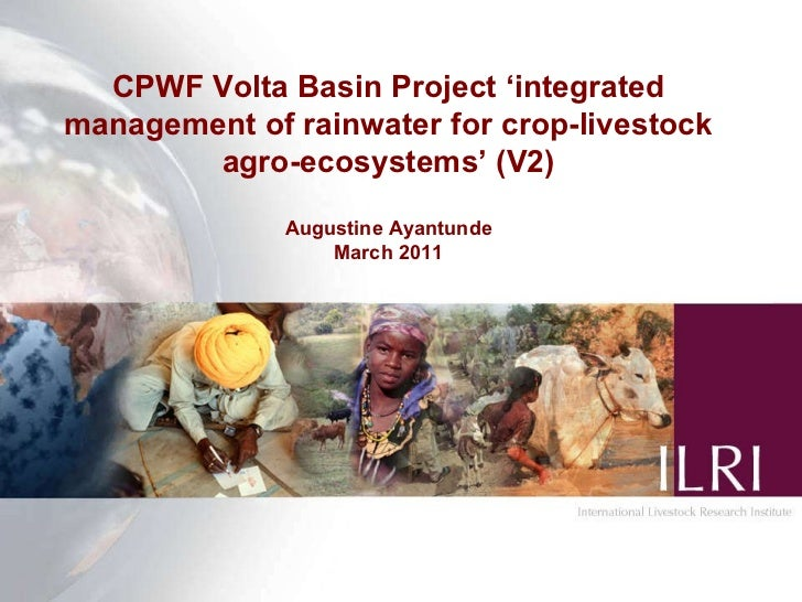 CPWF Volta Basin Project 'integrated management of rainwater for crop-livestock agro-ecosystems' (V2) Augustine Ayantunde ...
