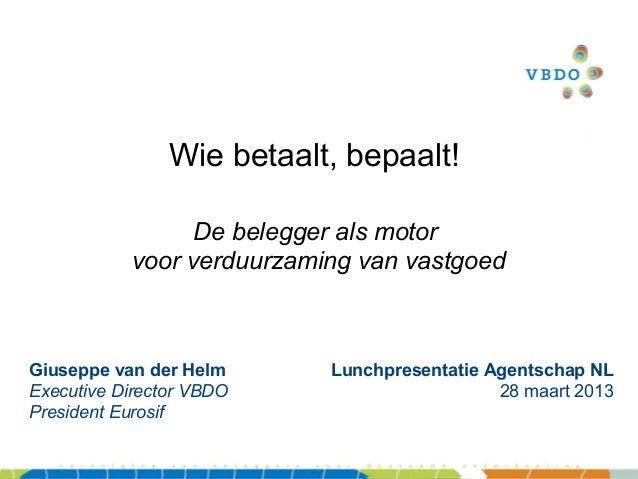 Wie betaalt, bepaalt!                 De belegger als motor           voor verduurzaming van vastgoedGiuseppe van der Helm...