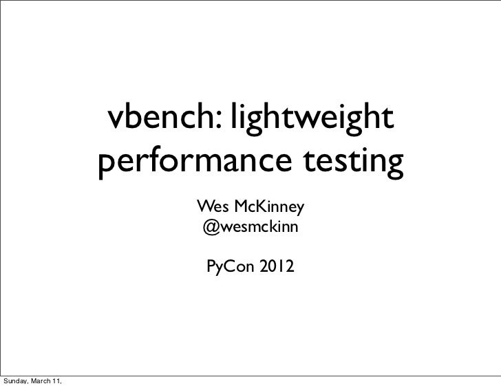 vbench: lightweight                    performance testing                          Wes McKinney                          ...