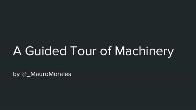 A Guided Tour of Machinery by @_MauroMorales