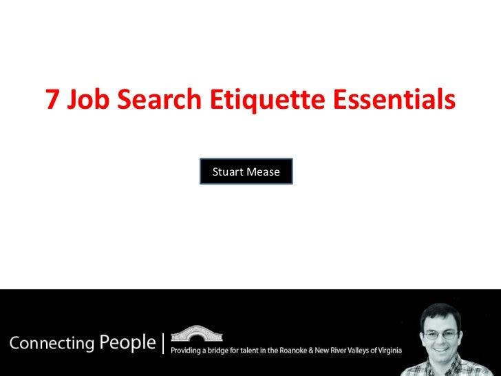 7 Job Search Etiquette Essentials             Stuart Mease