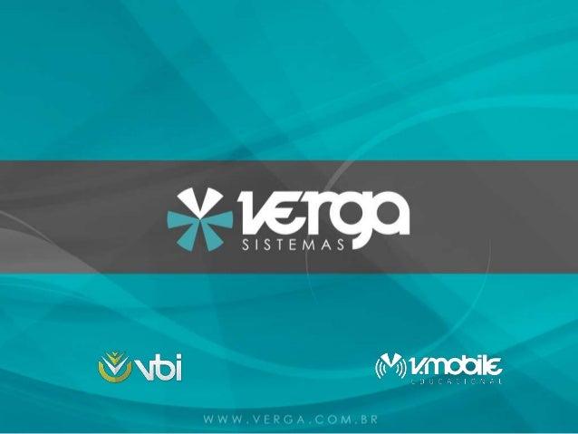 APRESENTAÇÃO  A Verga Sistemas é uma empresa de software e serviços,  que se empenha em utilizar a tecnologia para fortale...