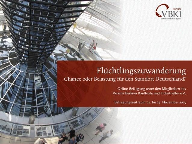 """VBKI-Befragung """"Flüchtlinge"""" 2015 Flüchtlingszuwanderung Chance oder Belastung für den Standort Deutschland? Online-Befrag..."""