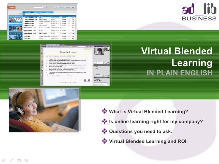 Virtual Blended Learning IN PLAIN ENGLISH <ul><li>What is Virtual Blended Learning? </li></ul><ul><li>Is online learning r...