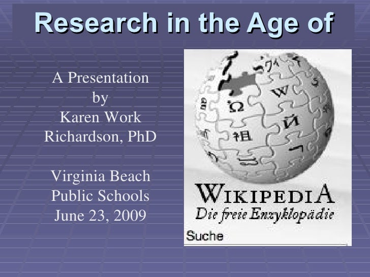 Research in the Age of A Presentation by Karen Work Richardson, PhD Virginia Beach Public Schools June 23, 2009