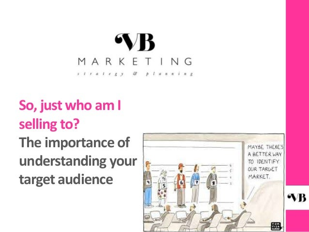 understanding the target audience for the Understanding your target audience – the psychology behind a good video why understanding your target audience is the key to brand engagement videos can be an incredibly persuasive marketing medium which help to develop a genuine emotional bonds between a brand and its customers while simultaneously driving up sales.