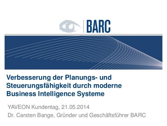 Verbesserung der Planungs- und Steuerungsfähigkeit durch moderne Business Intelligence Systeme YAVEON Kundentag, 21.05.201...