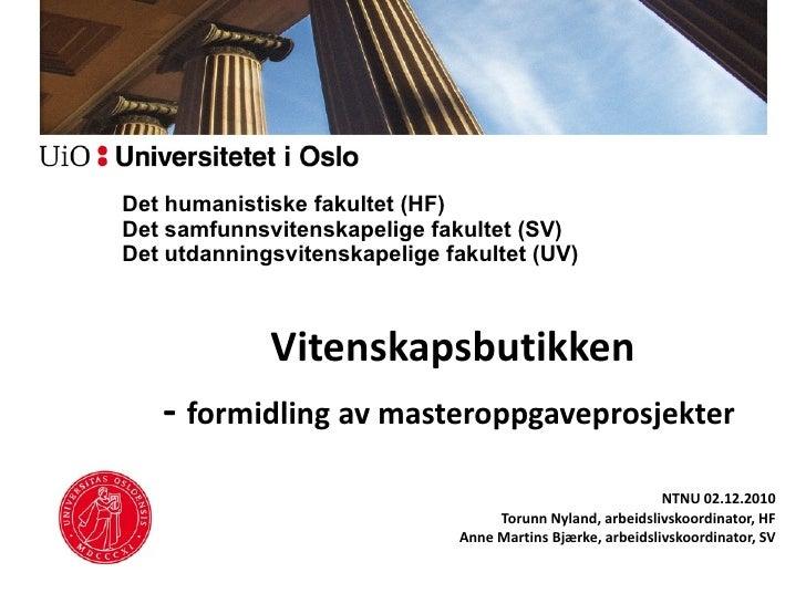 Det humanistiske fakultet (HF) Det samfunnsvitenskapelige fakultet (SV) Det utdanningsvitenskapelige fakultet (UV) Vitensk...