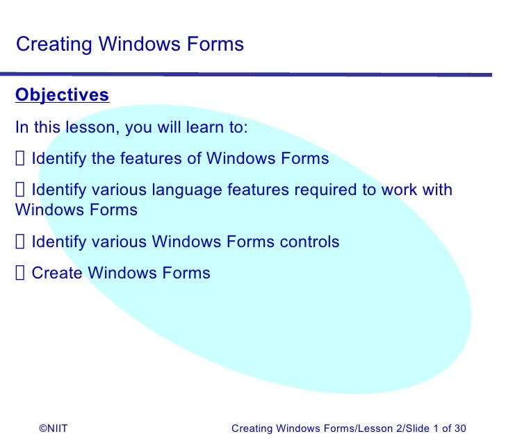 Creating Windows FormsObjectivesIn this lesson, you will learn to:Identify the features of Windows FormsIdentify various l...